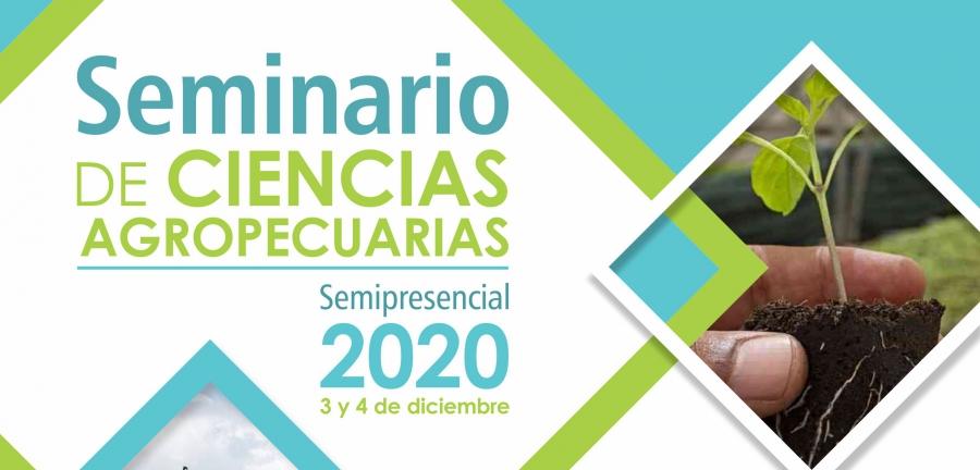 SEMINARIO DE CIENCIAS AGROPECUARIAS: 3 Y 4 DE DICIEMBRE DE 2020. SEMIPRESENCIAL